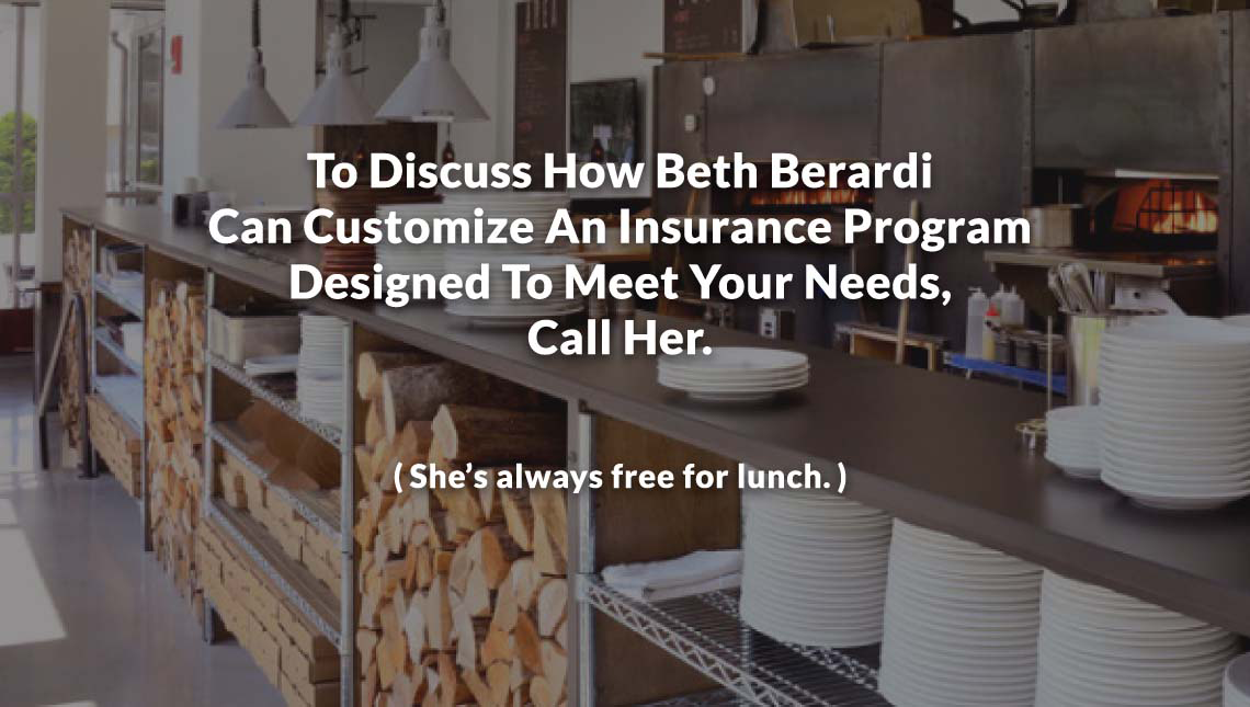 To Discuss How Beth Berardi Can Customise An Insurance Program Designed To Meet Your Needs, Call Her. (She's always free for lunch)